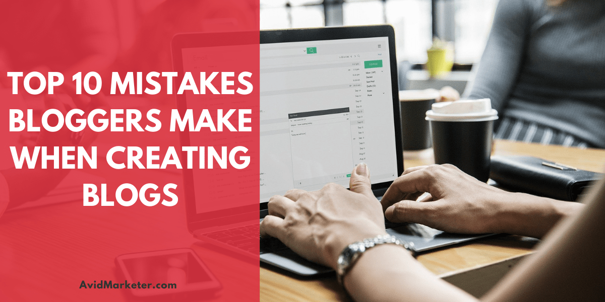 Top 10 Mistakes Bloggers Make When Creating Blogs 1 mistakes bloggers make