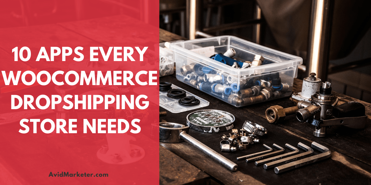 10 Apps Every WooCommerce DropShipping Store Needs 6 Apps Every WooCommerce DropShipping Store