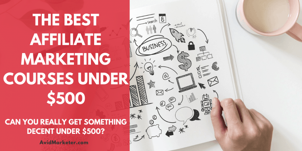 The Best Affiliate Marketing Courses Under $500 46 affiliate marketing courses under $500