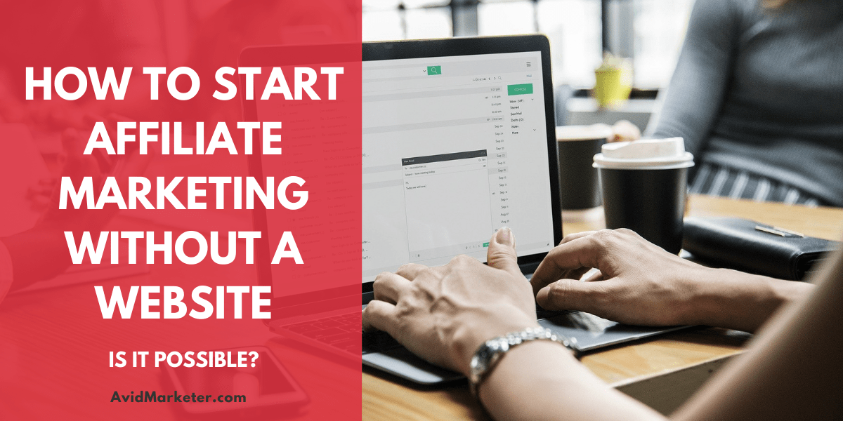 How To Start Affiliate Marketing Without A Website 1 how to start affiliate marketing without a website