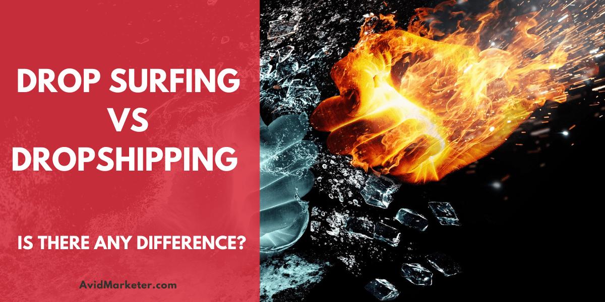 Drop Surfing vs Dropshipping 1 Drop surfing vs Dropshipping
