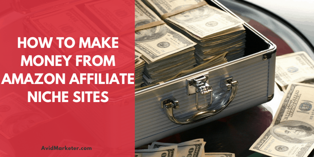 How To Make Money From Amazon Affiliate Niche Sites 42 How To Make Money From Amazon Affiliate Niche Sites